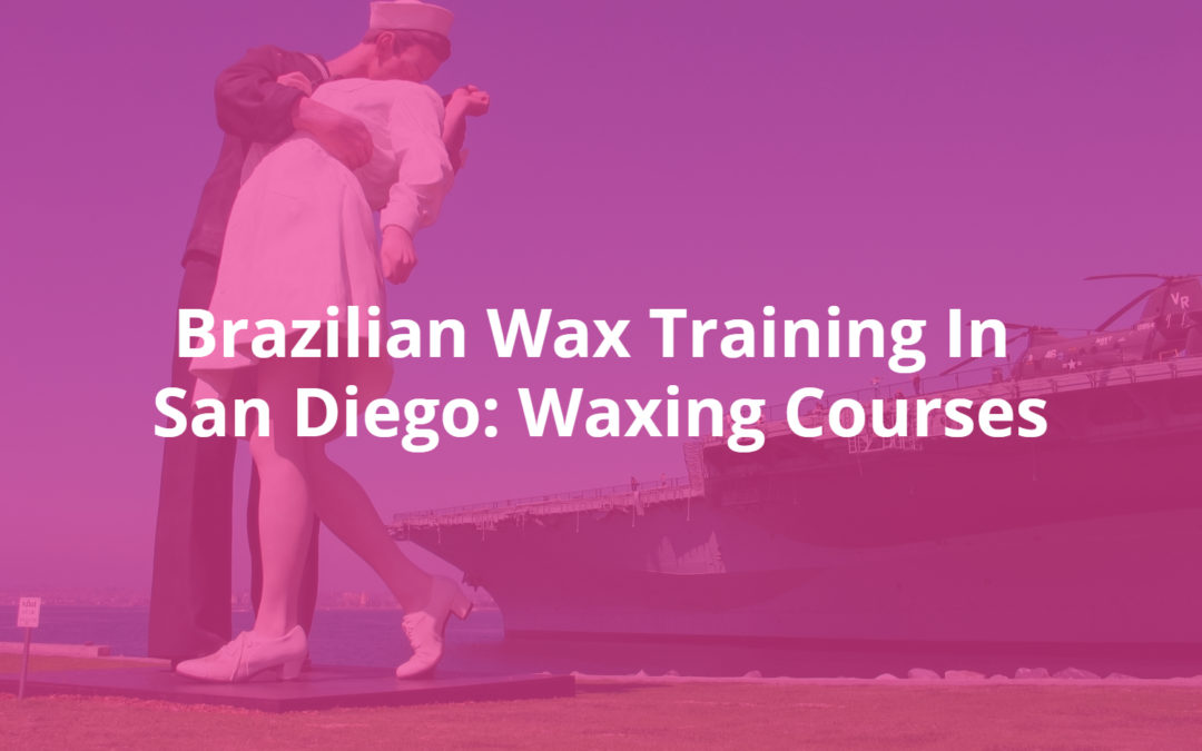 Brazilian Wax Classes San Diego | Body Waxing Courses & Training