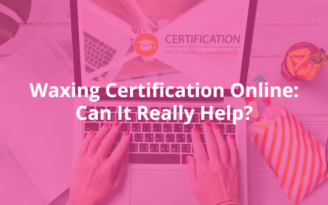 Waxing Certification Online: Can It Really Help?